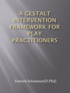 A GESTALT INTERVENTION FRAMEWORK FOR PLAY PRACTITIONERS