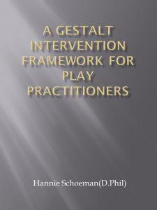 A GESTALT INTERVENTION FRAMEWORK FOR PLAY PRACTITIONERS